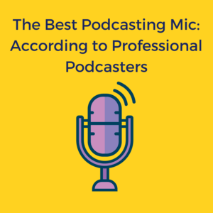 Best Podcasting Mic